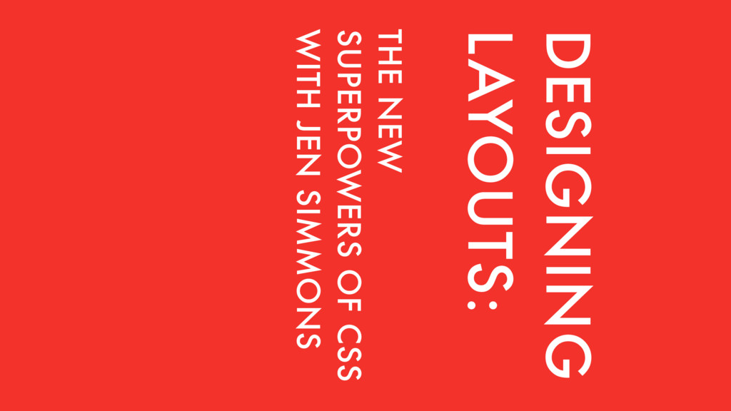 DESIGNING LAYOUTS: THE NEW SUPERPOWERS OF CSS W...