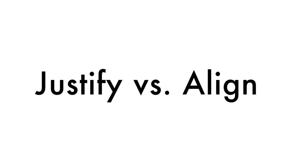 Justify vs. Align