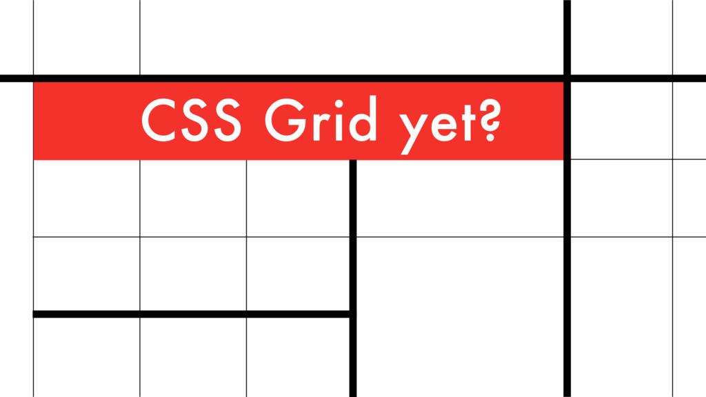 CSS Grid yet?