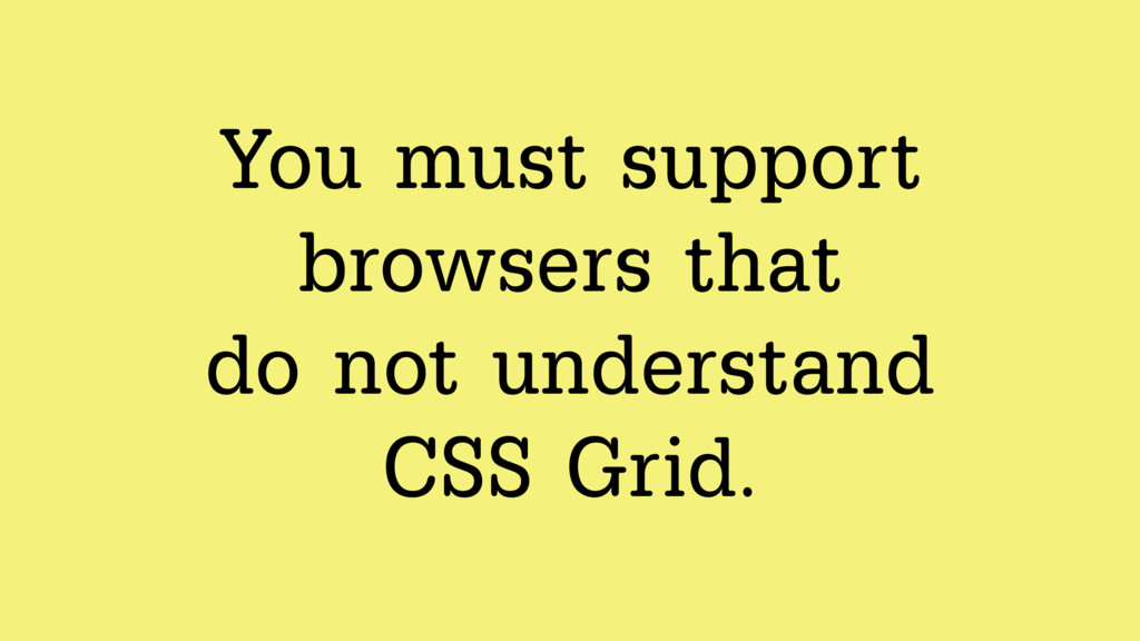 You must support browsers that  do not underst...