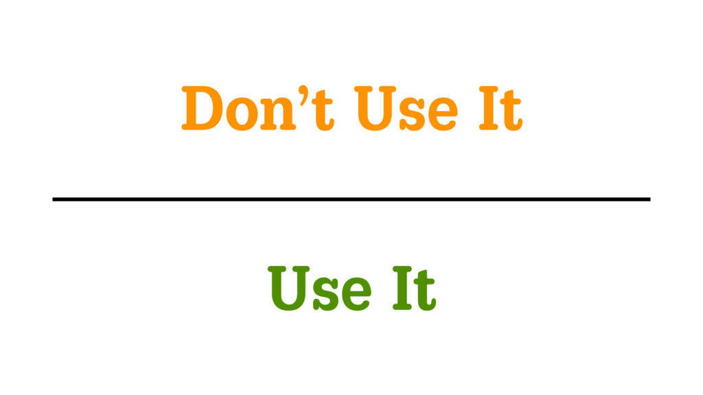 Use It Don't Use It