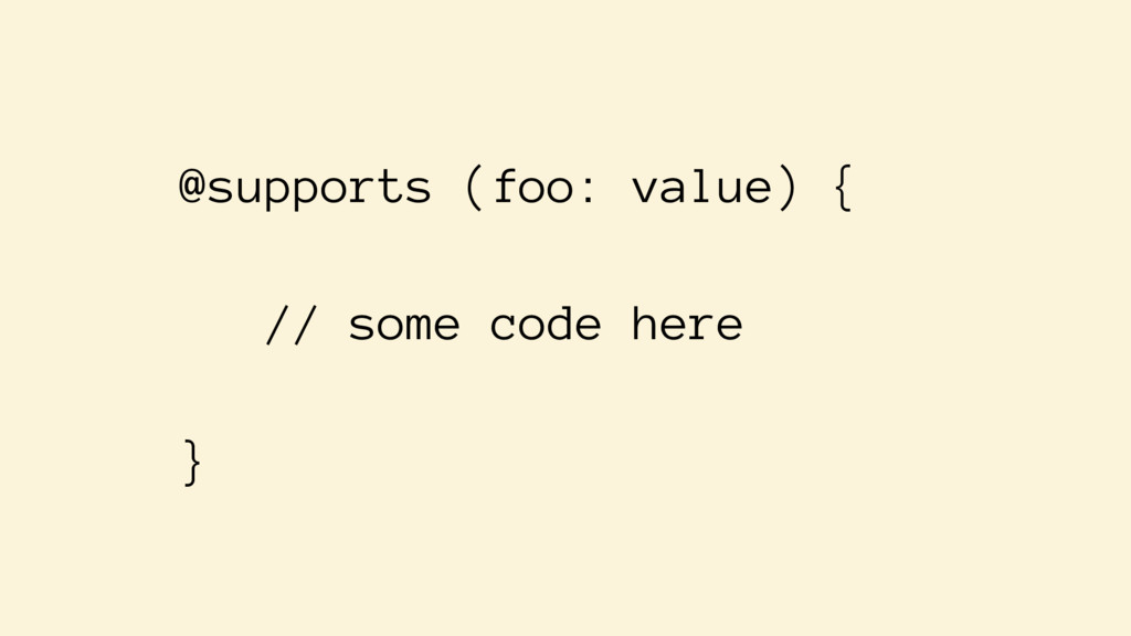 @supports (foo: value) { // some code here }