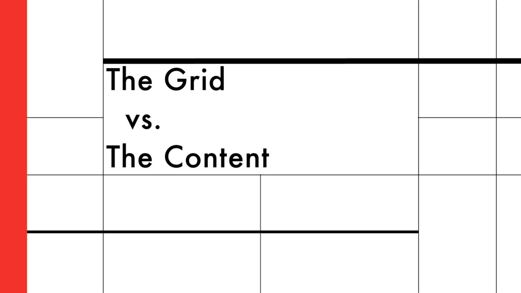 The Grid vs. The Content