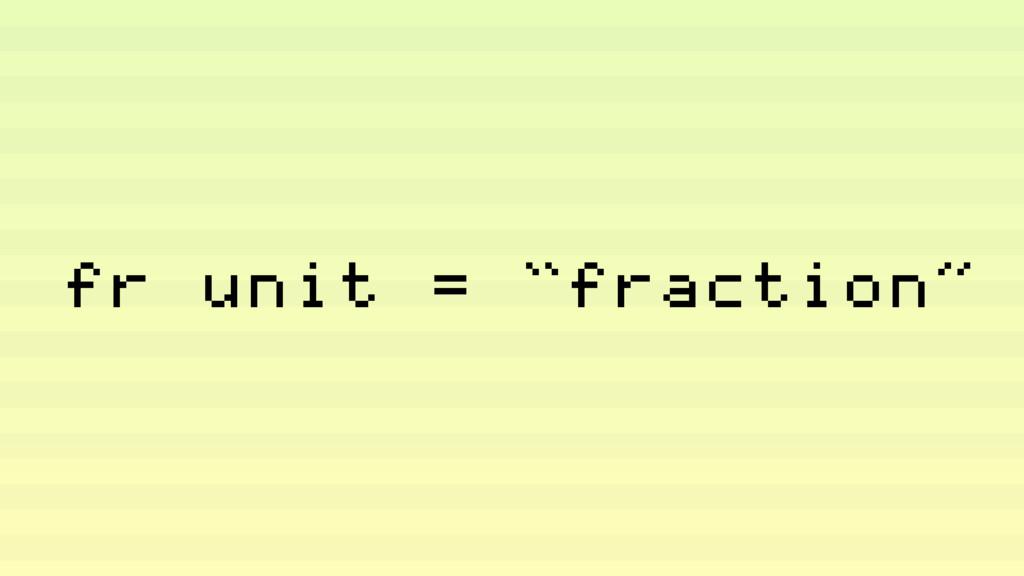"""fr unit = """"fraction"""""""