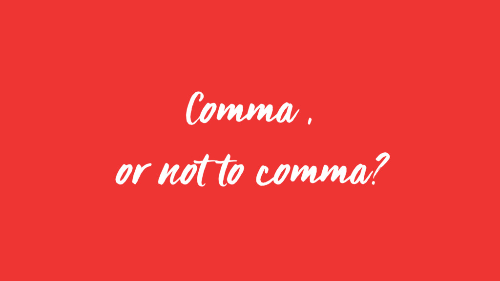 Comma , or not to comma?