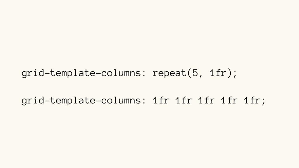 grid-template-columns: repeat(5, 1fr); grid-tem...