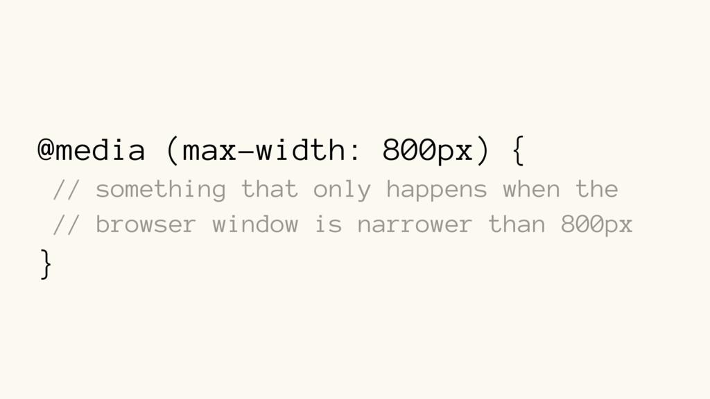 @media (max-width: 800px) { // something that o...