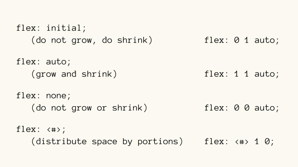 flex: initial; (do not grow, do shrink) flex: a...