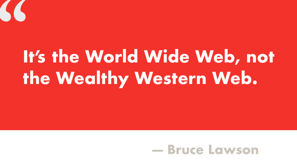 """"""" — Bruce Lawson It' s the World Wide Web, not ..."""