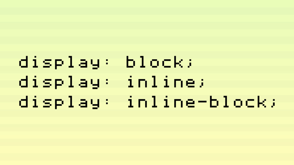 display: block; display: inline; display: inlin...