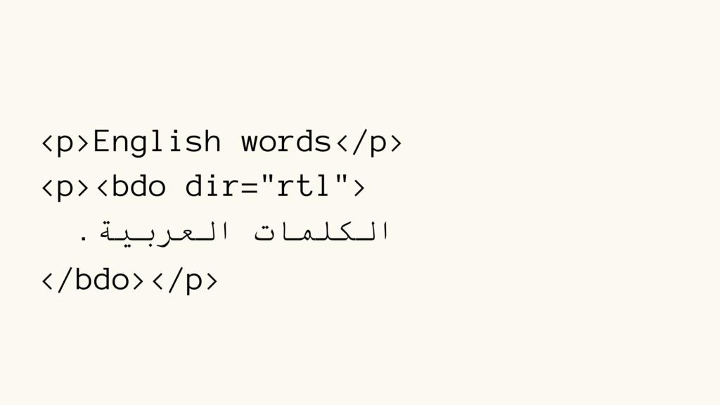 "<p>English words</p> <p><bdo dir=""rtl""> .ﺔﯿﺑﺮﻌﻟ..."