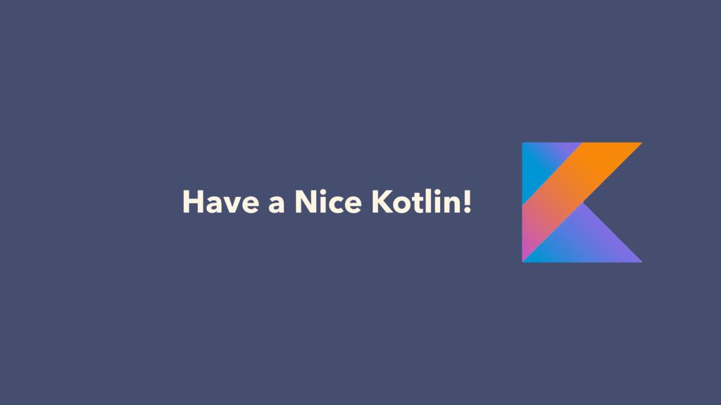 Have a Nice Kotlin!