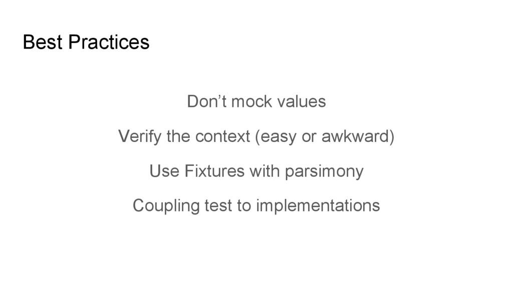 Best Practices Don't mock values Verify the con...