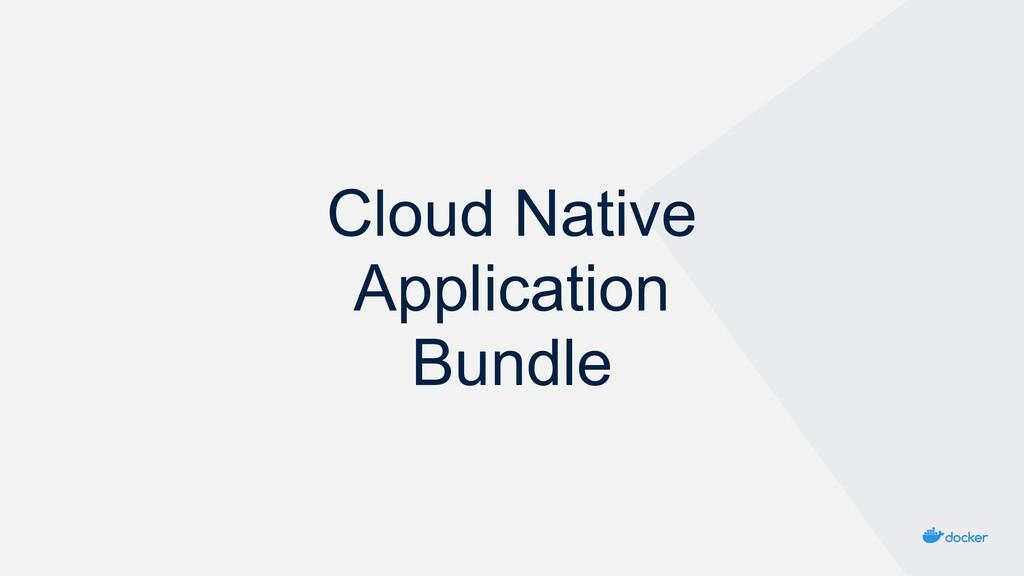 Cloud Native Application Bundle