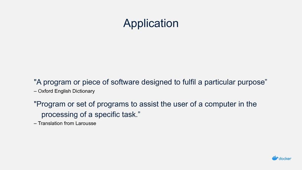 "Application ""A program or piece of software des..."