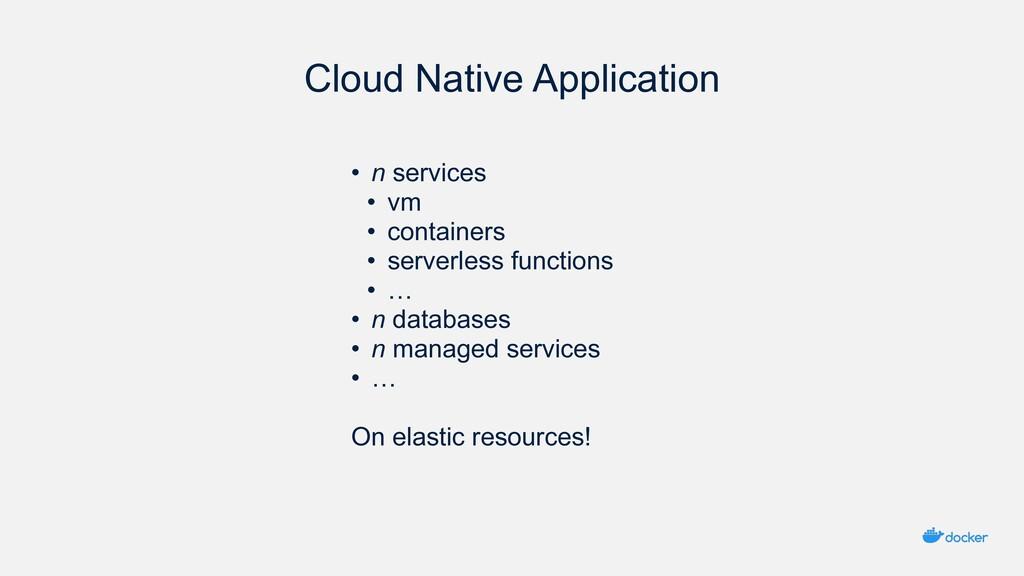 Cloud Native Application • n services • vm • co...