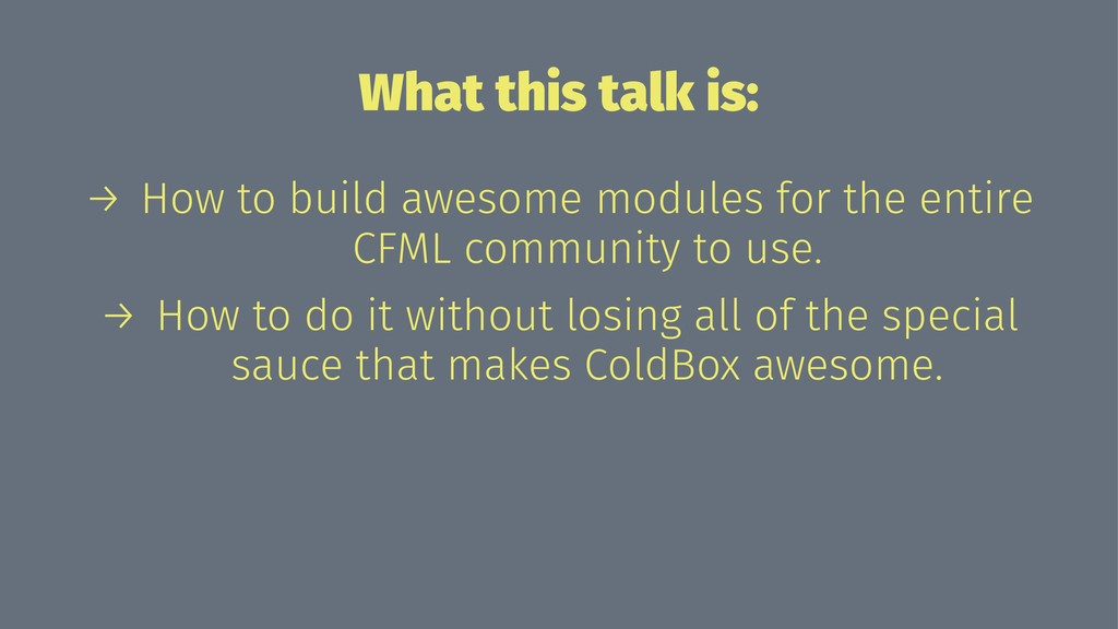 What this talk is: → How to build awesome modul...