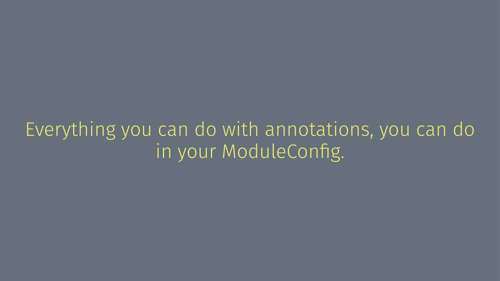 Everything you can do with annotations, you can...