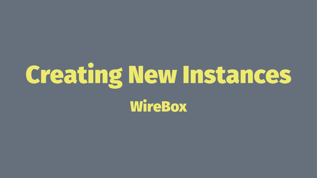 Creating New Instances WireBox