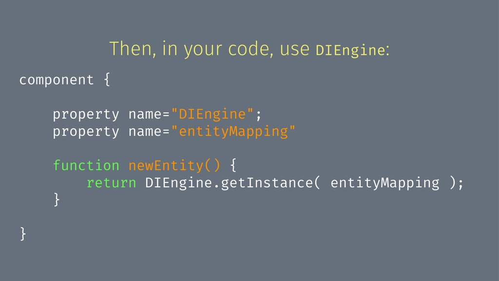 Then, in your code, use DIEngine: component { p...
