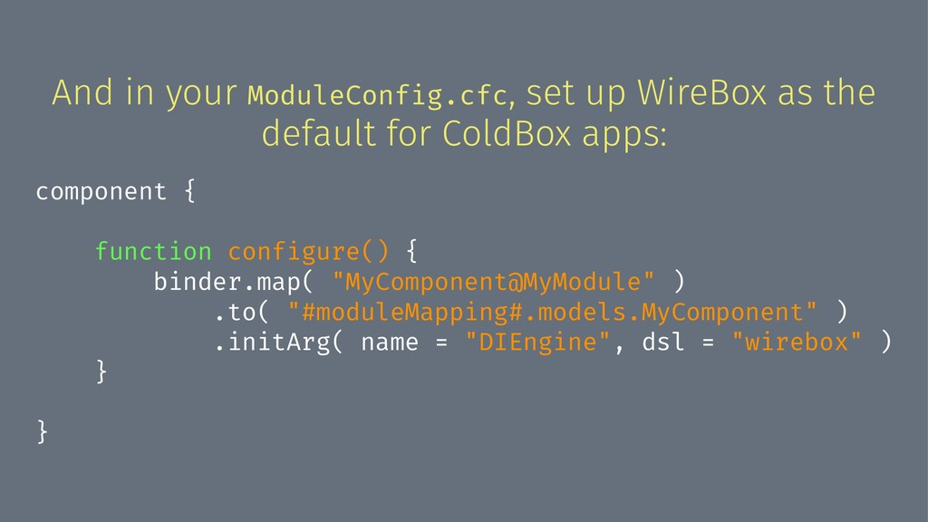 And in your ModuleConfig.cfc, set up WireBox as...