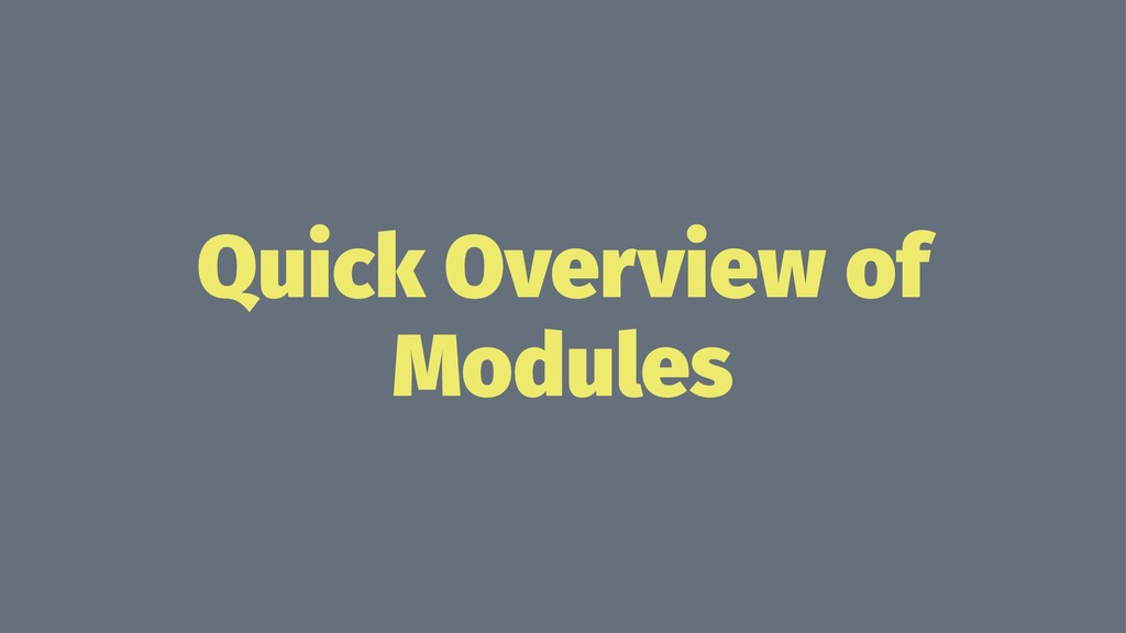 Quick Overview of Modules