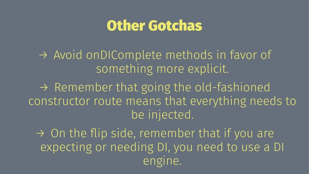 Other Gotchas → Avoid onDIComplete methods in f...
