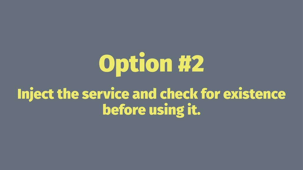 Option #2 Inject the service and check for exis...