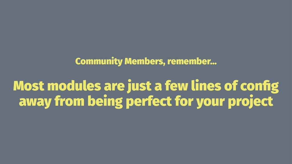 Community Members, remember... Most modules are...