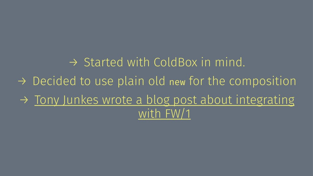 → Started with ColdBox in mind. → Decided to us...
