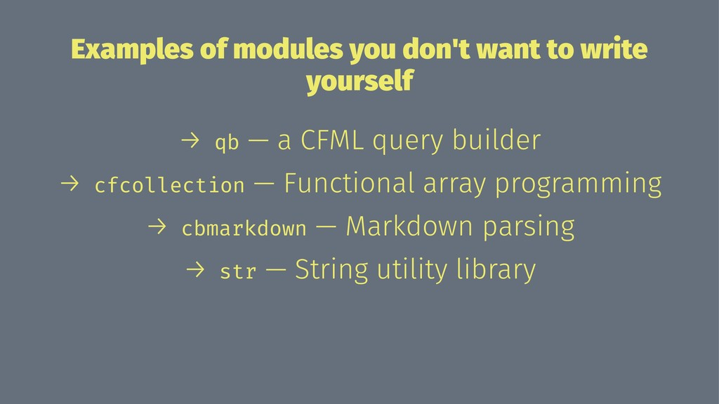Examples of modules you don't want to write you...