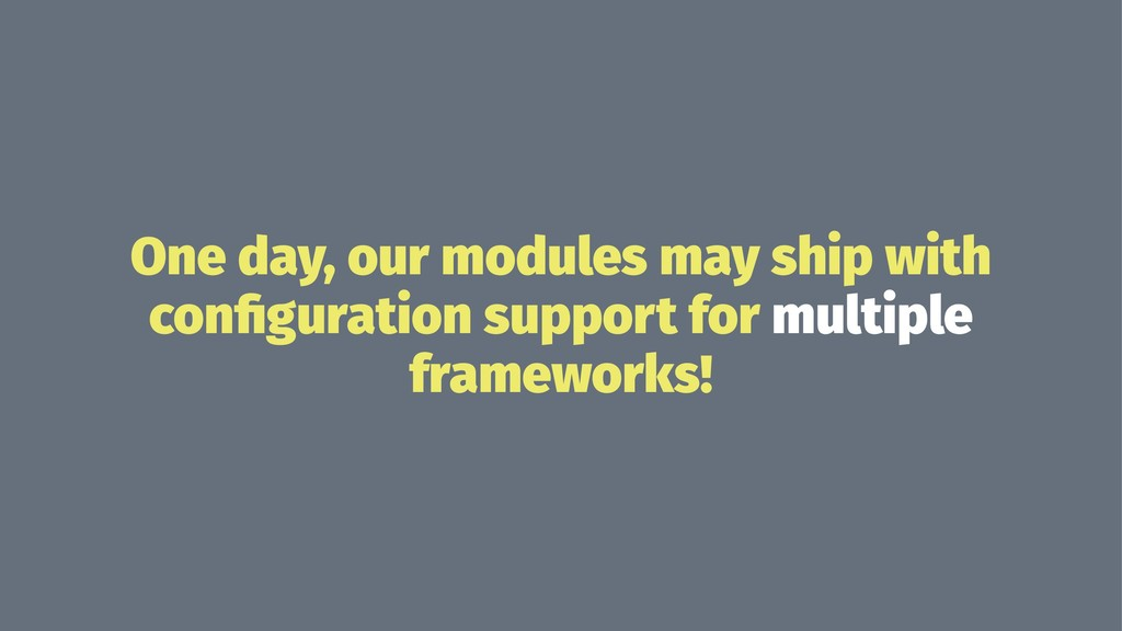 One day, our modules may ship with configuration...