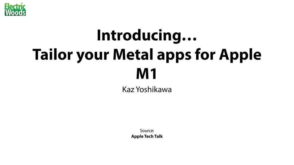 Introducing…   Tailor your Metal apps for Apple...