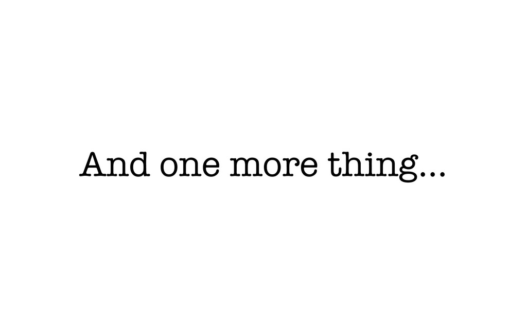 And one more thing...