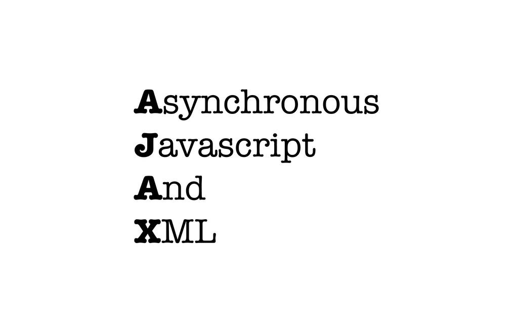 Asynchronous Javascript And XML
