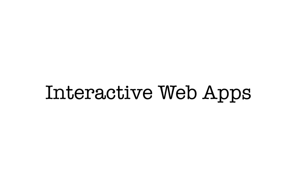 Interactive Web Apps