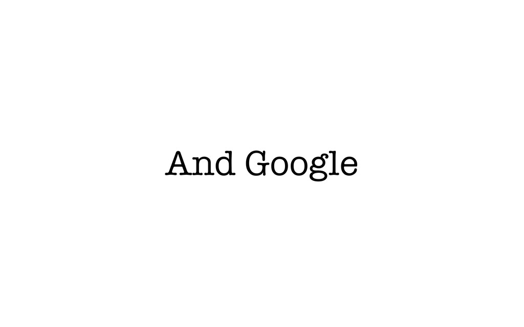 And Google