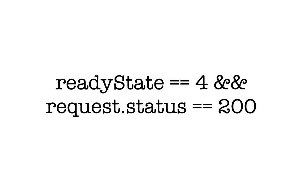 readyState == 4 && request.status == 200