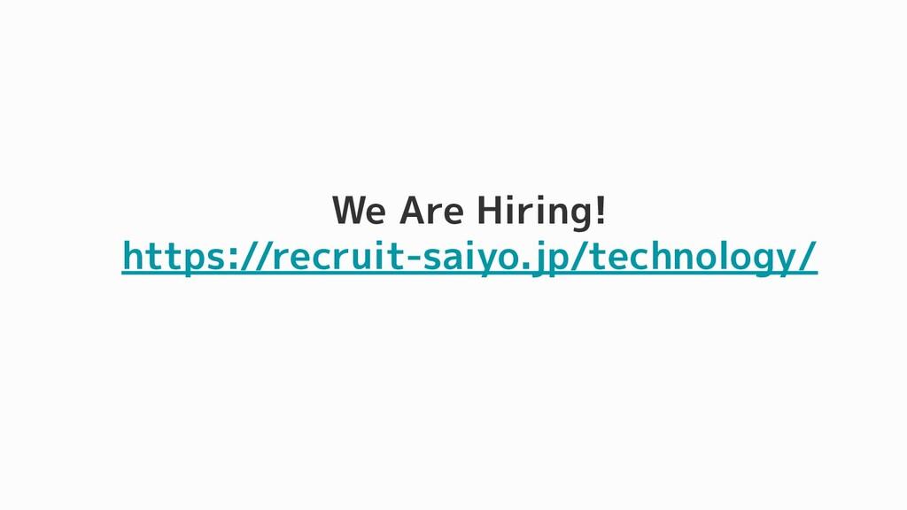We Are Hiring! https://recruit-saiyo.jp/technol...