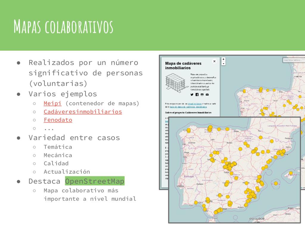 Mapas colaborativos ● Realizados por un número ...