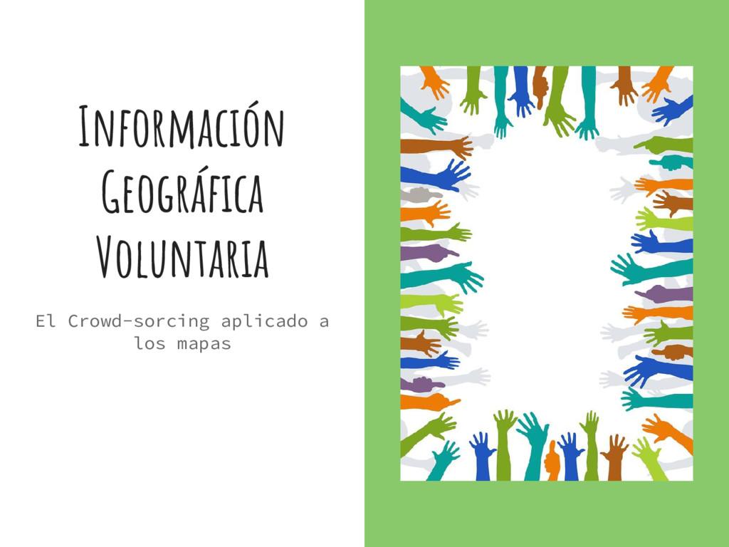 Información Geográfica Voluntaria El Crowd-sorc...