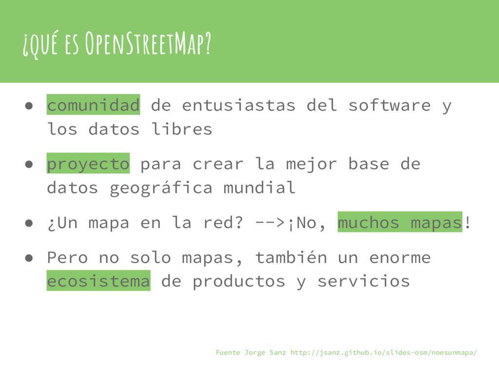 ¿qué es OpenStreetMap? ● comunidad de entusiast...