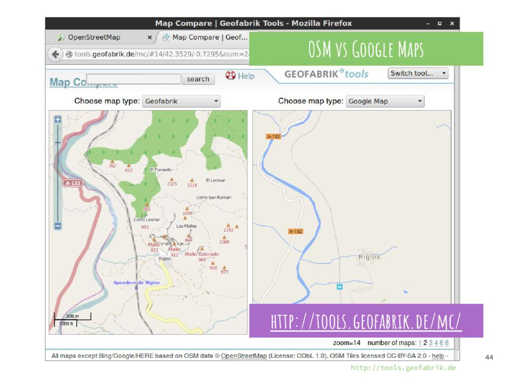 44 OSM vs Google Maps http://tools.geofabrik.de...