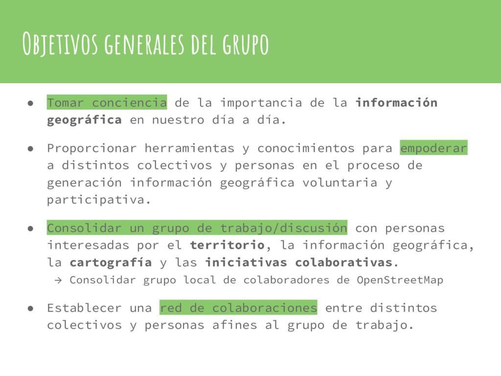 Objetivos generales del grupo ● Tomar concienci...