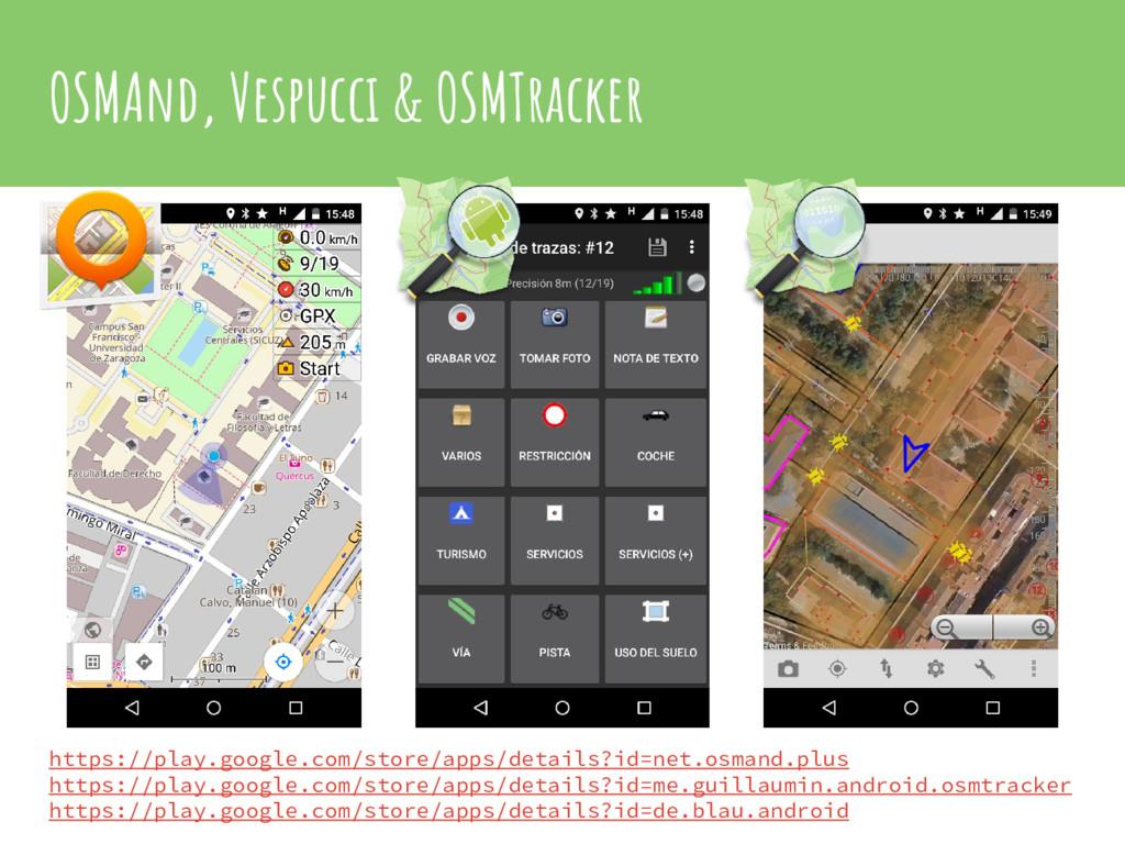 OSMAnd, Vespucci & OSMTracker https://play.goog...