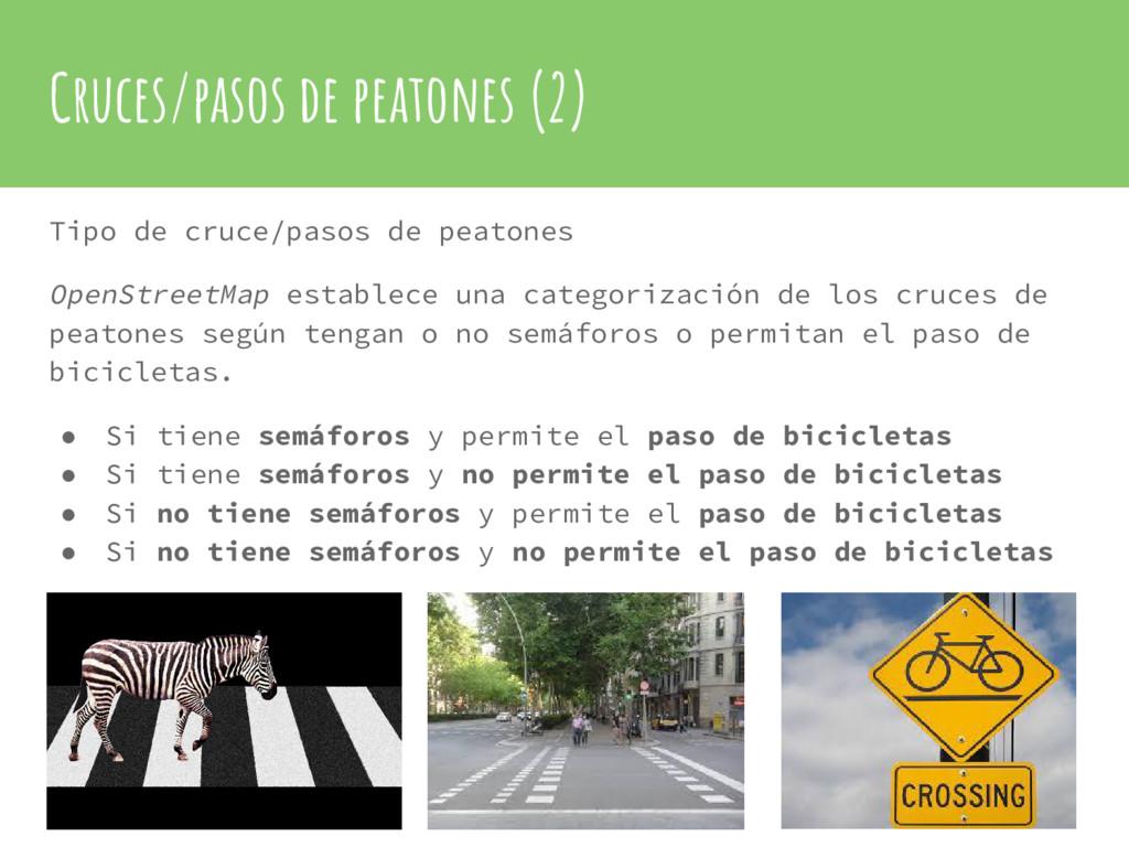 Cruces/pasos de peatones (2) Tipo de cruce/paso...