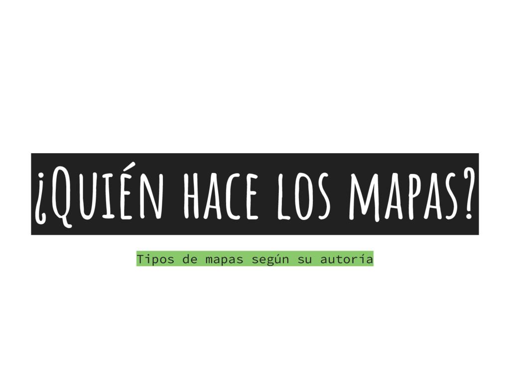 ¿Quién hace los mapas? Tipos de mapas según su ...
