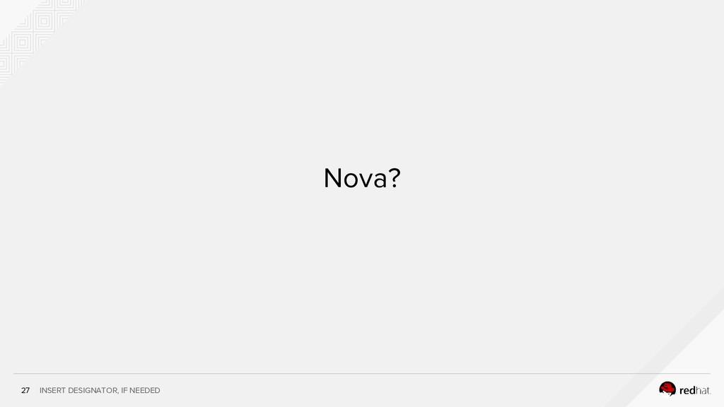 INSERT DESIGNATOR, IF NEEDED Nova? 27