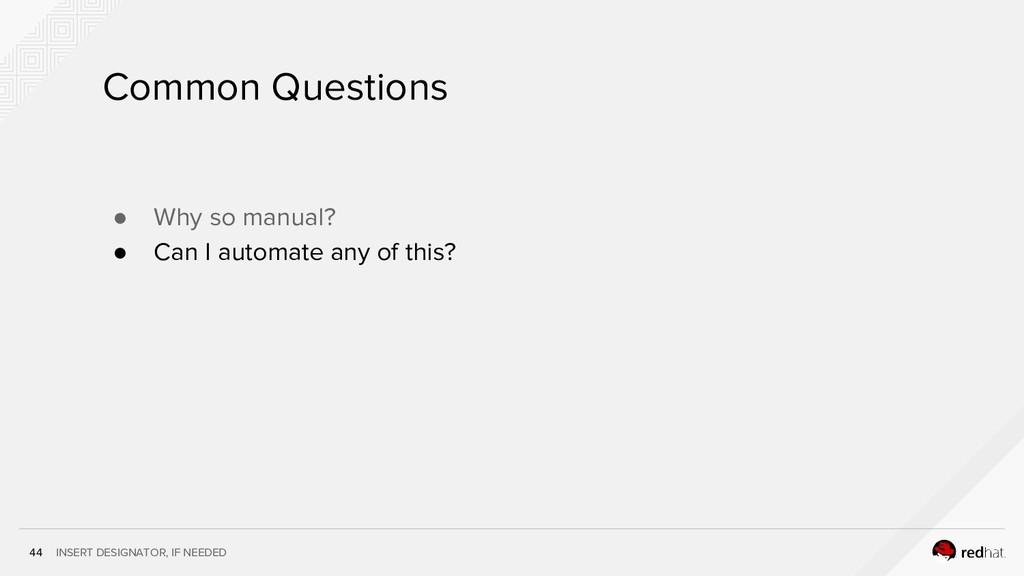 INSERT DESIGNATOR, IF NEEDED 44 Common Question...