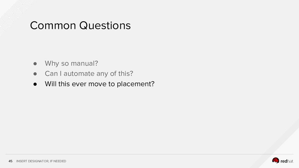INSERT DESIGNATOR, IF NEEDED 45 Common Question...